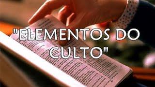"""Estudo Bíblico - """"Elementos do Culto"""" Parte 3"""