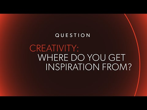 """Where Do You Draw Inspiration?"" 