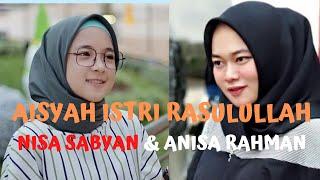 AISYAH ISTRI RASULULLAH NISA SABYAN & ANISA RAHMAN
