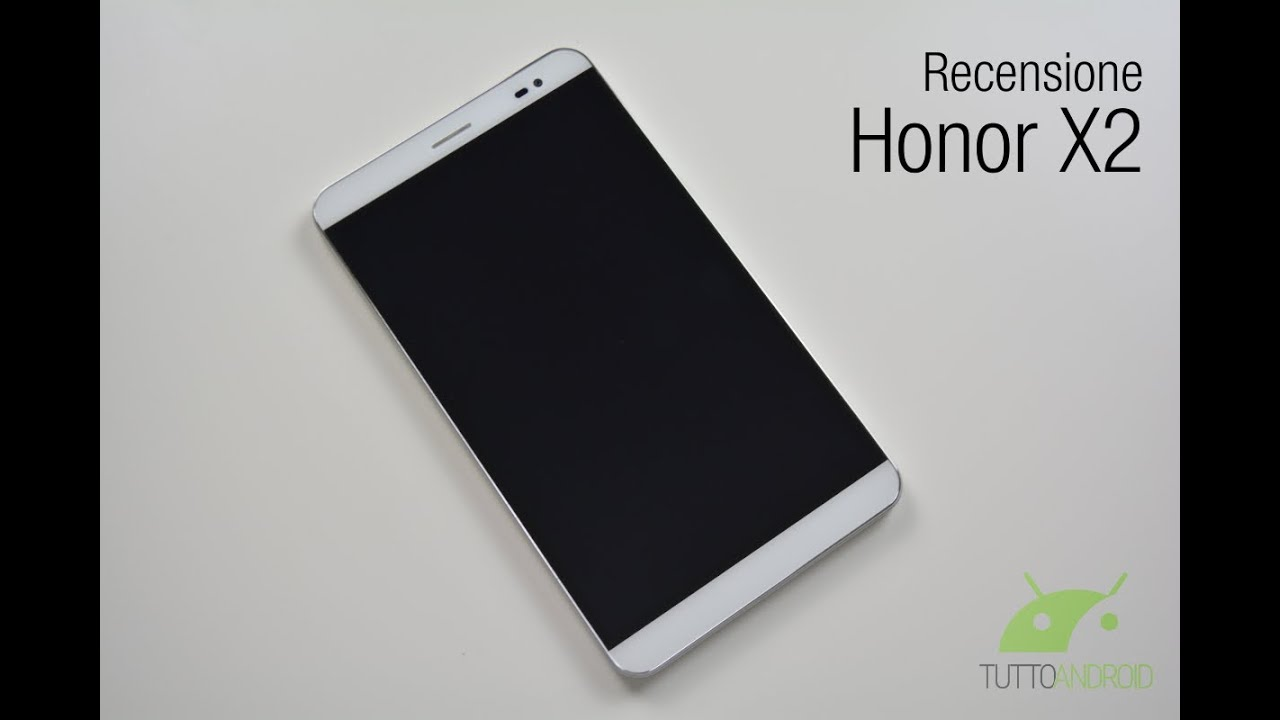 huawei x2. honor x2 / huawei mediapad recensione da tuttoandroid.net