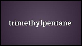 Trimethylpentane Meaning