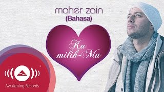[5.00 MB] Maher Zain - Ku MilikMu (Bahasa Version) | Official Lyric Video