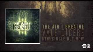 The Air I Breathe - Vale Dicere (NEW SONG AVAILABLE ON ITUNES NOW)