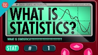 What Is Statistics: Crash Course Statistics #1