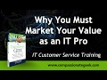 Why You Must Market Your Value as an IT Pro:  Customer Service Training 101
