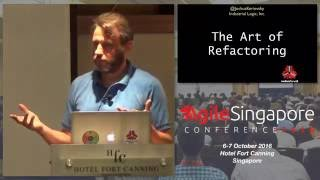 The Art of Refactoring - Agile Singapore Conference 2016