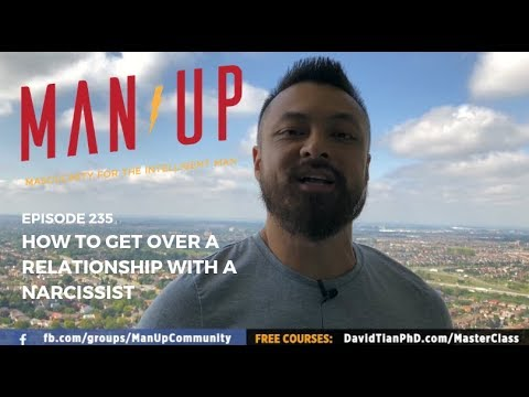 How To Get Over A With Relationship A Narcissist - The Man Up Show Ep  235