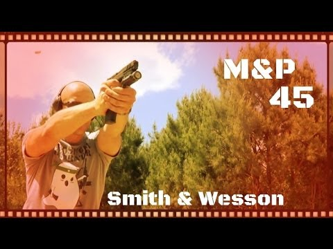 Smith & Wesson M&P 45 Full Size Pistol Review (HD)