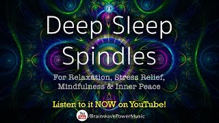 Deep Sleep Music: 'Spindles' - Relaxation, Stress Relief, Mindfulness, Inner Peace