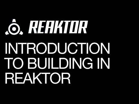 Reaktor 5 - Introduction to Building - How To Tutorial