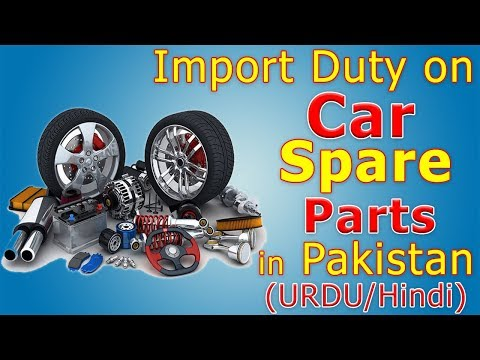 Import Duty on Car Spare Part in Pakistan - Import Custom Duty on Auto Parts in Pakistan(Urdu/Hindi)