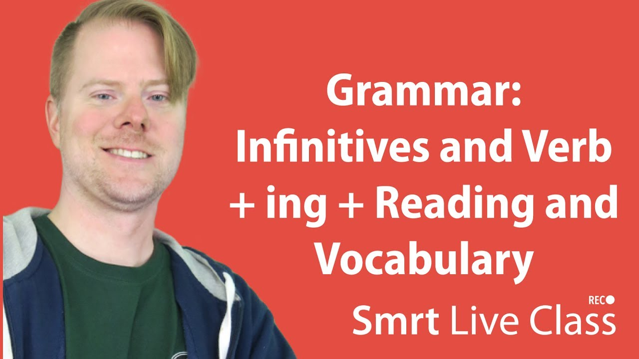 Grammar: Infinitives and Verb + ing + Reading and Vocabulary - English with Neal #53 - 54