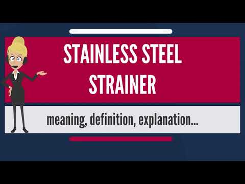 What is STAINLESS STEEL STRAINER? What does STAINLESS STEEL STRAINER mean?