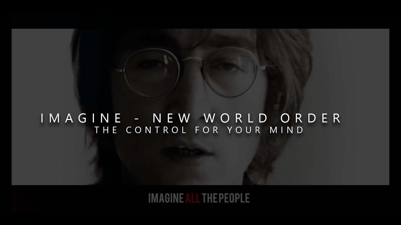 Imagine A New World Order - The Control For Your Mind