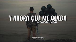 Gerardo Ortiz - Y Ahora Que Me Queda (Letra)