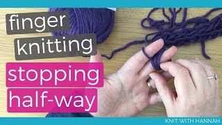 Finger Knitting: Stopping In The Middle