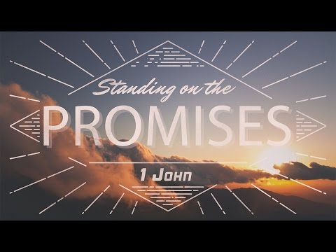 Standing On The Promises Part 1 (1 John 3:1-3)