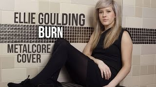 "Ellie Goulding - Burn (Punk Goes Pop Style Cover) ""Metalcore"""