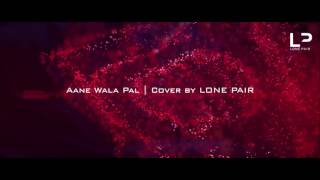    Aane Wala Pal Cover    OFFICIAL LONE PAIR   2016