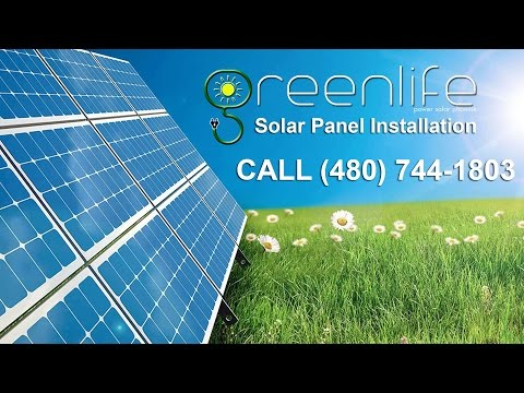 Solar Panel Installation Phoenix, Arizona - GreenLife Energy Experts, LLC