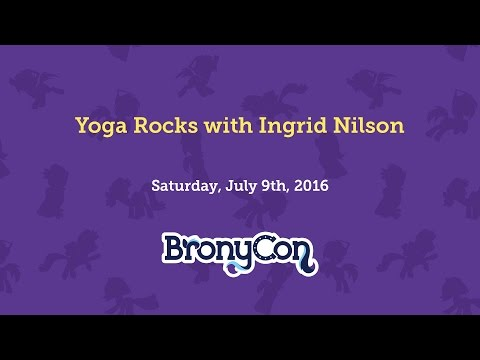 Yoga Rocks with Ingrid Nilson  BronyCon 2016