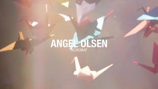Angel Olsen - Acrobat (Official Music Video)