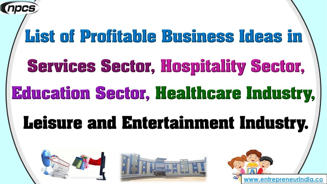 Business Ideas In Services Sector Hospitality Sector Education Sector Healthcare Industry
