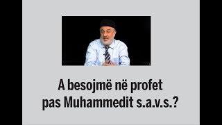 A besojmë në profet pas Profetit Muhamed s.a.v.s.