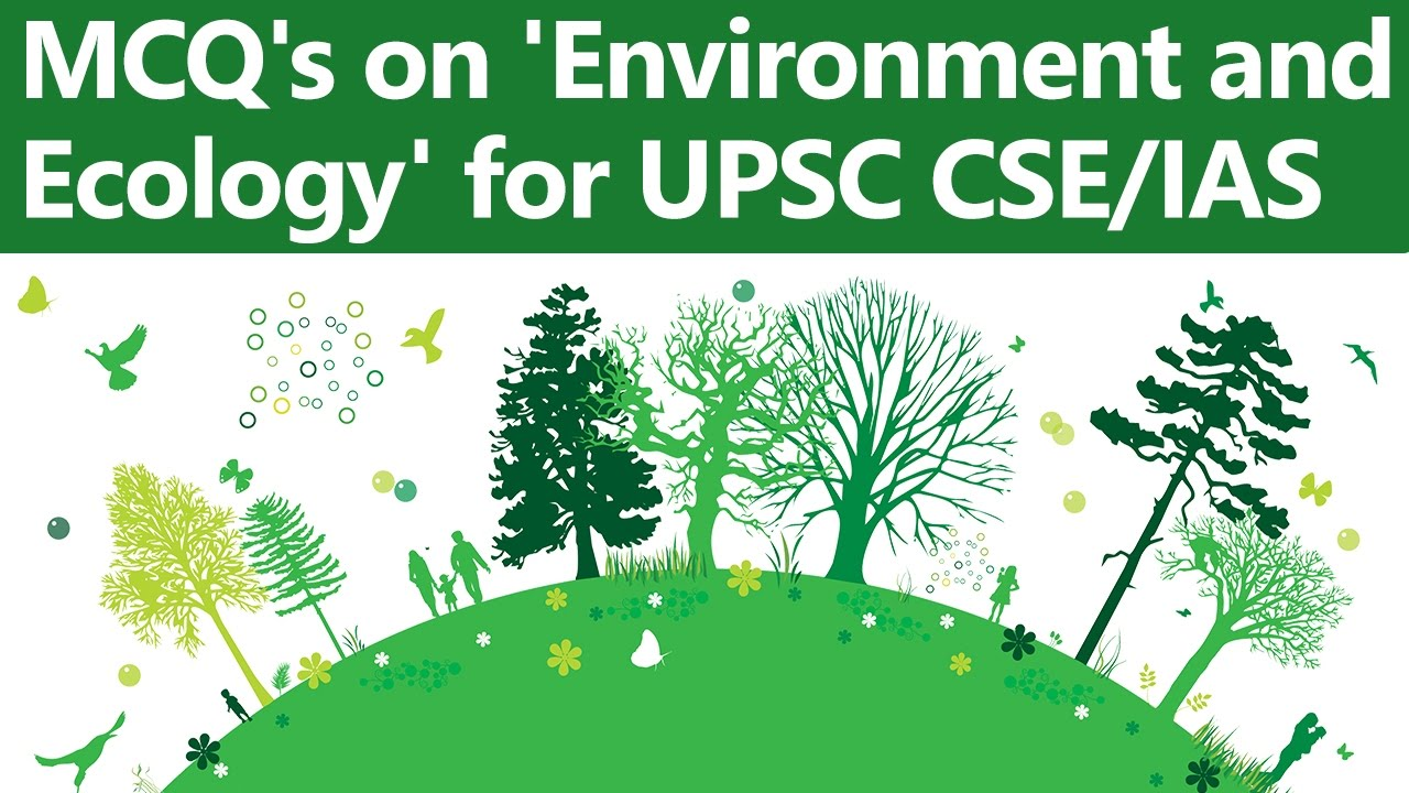 MCQ's on 'Environment and Ecology' for UPSC CSE/IAS