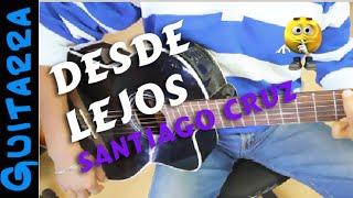 Como tocar DESDE LEJOS de Santiago Cruz en Guitarra