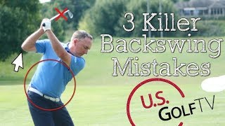 The 3 Most Common Backswing Mistakes Most Golfers Make