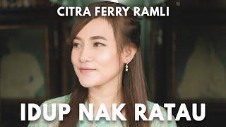 CITRA FERRY RAMLI - IDUP NAK RATAU (OFFICIAL MUSIC VIDEO )
