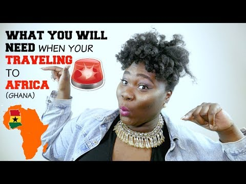 Going To Africa (Ghana ) ? Things You Should Pack when your