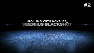 [SiBeRiiuS @Blackshot] Trolling with Royales_ Part 2 [4.1.2016]