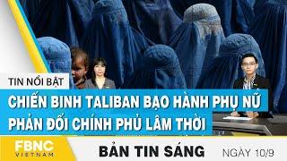 Bản tin sáng 10/9   Chiến binh Taliban bạo hành phụ nữ phản đối chính phủ lâm thời   FBNC