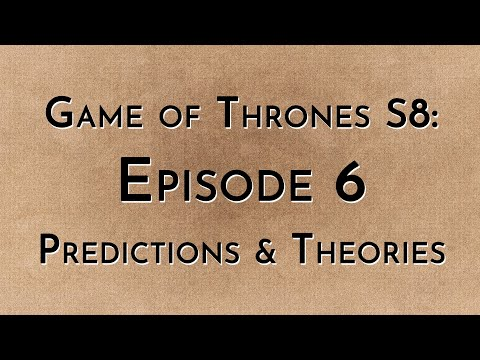 Game of Thrones: S8E6 - Predictions & Theories
