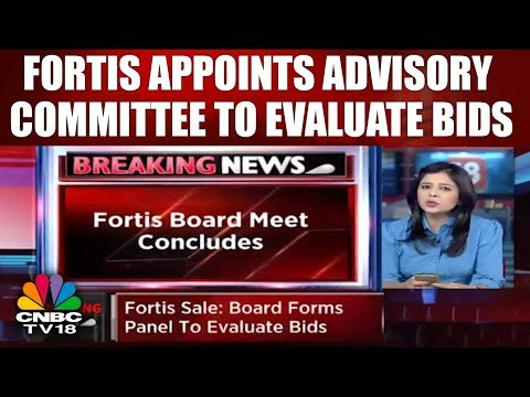 Breaking News | Fortis Appoints Advisory Committee to Evaluate Bids | CNBC TV18