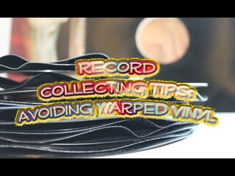 Record Collecting Tips:  Avoiding Warped Records