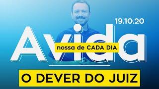 O DEVER DO JUIZ / A vida nossa de cada dia - 19/10/20
