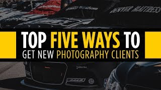 Top 5 Ways to Get Photography Clients