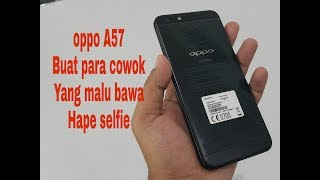 Review oppo A57 indonesia,biar cowok gak malu bawa hape selfie