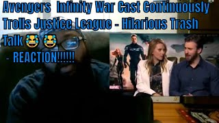 Avengers  Infinity War Cast Continuously Trolls Justice League - Hilarious....😂😂 - REACTION!!!!!!