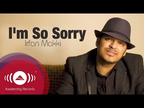 Irfan Makki - I'm So Sorry