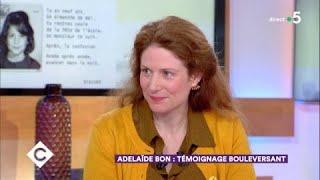 Adélaïde Bon : témoignage bouleversant - C à Vous - 04/04/2018