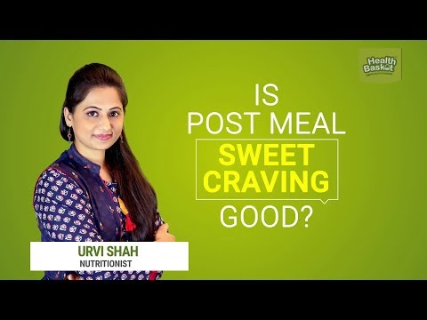 IS POST MEAL SWEET CRAVING GOOD? By. URVI_SHAH Nutritionist