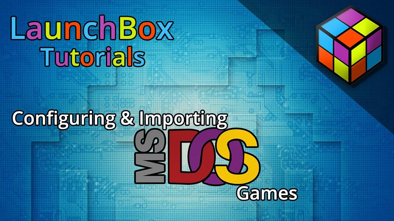 LaunchBox Tutorials - DOSBox Configuration and Imports