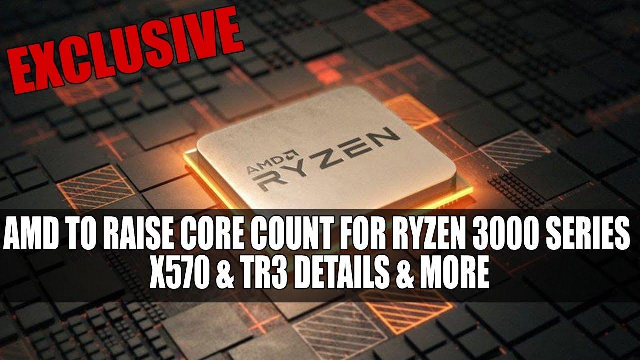 Zen 2 Ryzen 3000 Series Core Count Increase, PCIE 4 0 Support & More