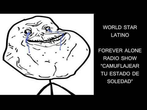 FOREVER ALONE RADIO SHOW - CAMUFLAJEAR TU ESTADO DE SOLEDAD (WORLD STAR LATINO INC)
