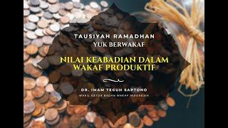 Nilai Keabadian Dalam Wakaf Produktif - Dr. Imam Teguh Saptono - Tausiyah Ramadhan, Yuk Berwakaf
