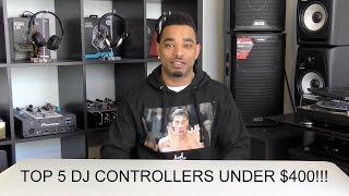 Top 5 DJ Controllers Under $400!
